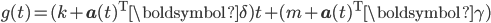 \begin{equation} \displaystyle{ g(t) = (k + {\bf a}(t)^{\mathrm{T}}\boldsymbol{\delta})t + (m +  {\bf a}(t)^{\mathrm{T}}\boldsymbol{\gamma}) } \end{equation}