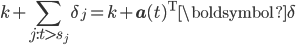 \begin{equation} \displaystyle{ k + \sum_{j:t>s_j} \delta_j  = k + {\bf a}(t)^{\mathrm{T}}\boldsymbol{\delta} } \end{equation}