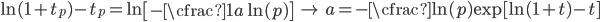 \begin{equation} \ln(1+t_p) - t_p = \ln\left[ -\cfrac{1}{a}\ln(p) \right] \quad \rightarrow \quad a = -\cfrac{\ln(p)}{\exp[\ln(1+t)-t]} \end{equation}