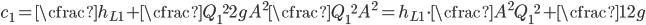 \begin{equation} c_1=\cfrac{h_{L1}+\cfrac{Q_1{}^2}{2g A^2}}{\cfrac{Q_1{}^2}{A^2}}=h_{L1}\cdot \cfrac{A^2}{Q_1{}^2}+\cfrac{1}{2g} \end{equation}