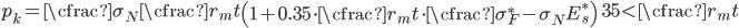 \begin{equation} p_k=\cfrac{\sigma_N}{\cfrac{r_m}{t}\left(1+0.35\cdot \cfrac{r_m}{t}\cdot \cfrac{\sigma_F^*-\sigma_N}{E_s^*}\right)} \qquad 35 < \cfrac{r_m}{t} \end{equation}