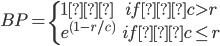 \begin{equation} BP = \left \{ \begin{array}{l} 1 & if  c > r \\ e^{(1-r/c)} & if  c \leq r \\ \end{array} \right. \end{equation}