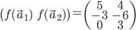 \begin{pmatrix} f(\vec{a}_{1}) & f(\vec{a}_{2}) \end{pmatrix} = \begin{pmatrix} 5 & 4\\ -3 & -6\\ 0 & 3 \end{pmatrix}