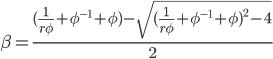 \beta = \frac{( \frac{1}{r\phi} + \phi^{-1} + \phi) - \sqrt{( \frac{1}{r\phi} + \phi^{-1} + \phi)^2 -4}}{2}