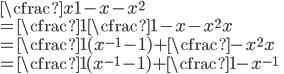 \cfrac{x}{1-x-x^2}\\ =\cfrac{1}{\cfrac{1-x-x^2}{x}}\\ =\cfrac{1}{(x^{-1}-1)+\cfrac{-x^2}{x}}\\ =\cfrac{1}{(x^{-1}-1)+\cfrac{1}{-x^{-1}}}\\