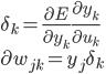 \delta_k = \frac{\partial E}{\partial y_k} \frac{\partial y_k}{\partial u_k} \\ \partial w_{jk} = y_j \delta_k