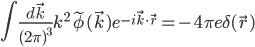 \displaystyle   \int \frac{ d \vec k }{ ( 2 \pi )^3} k^2 \tilde \phi( \vec k ) e^{ - i \vec k \cdot \vec r } = - 4\pi e \delta( \vec r )
