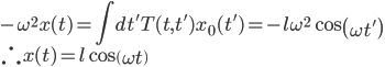 \displaystyle   - \omega^2 x( t ) = \int dt' T( t, t' ) x_0( t' ) = - l \omega^2 \cos \left( \omega t' \right) \\ \displaystyle \therefore x( t ) = l \cos \left( \omega t \right)