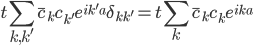 \displaystyle   t \sum_{ k, k' } \bar{ c }_k c_{k'} e^{ i k' a } \delta_{ kk' }   =  t \sum_{ k } \bar{ c }_k c_{k} e^{ i k a }