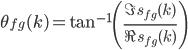 \displaystyle  \theta_{fg}( k ) = \tan^{-1}\left( \frac{ \Im \, s_{fg}( k ) }{ \Re \, s_{fg}( k ) } \right)