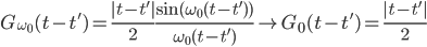 \displaystyle  G_{\omega_0}( t - t' ) = \frac{ | t - t' | }{ 2 } \frac{ \sin( \omega_0 ( t - t' ) ) }{ \omega_0 ( t - t' ) } \rightarrow G_0( t - t' ) = \frac{ | t - t' | }{ 2 }