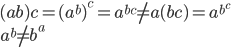 \displaystyle ( a \hat{} b ) \hat{} c = ( a^b )^c = a^{ bc } \neq a \hat{} ( b \hat{} c ) = a^{ b^c } \\ \displaystyle a^b \neq b^a