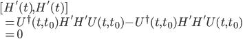 \displaystyle [ H'( t ), H'( t )  ] \\ \displaystyle \qquad   = U^\dagger( t, t_0 ) H' H' U( t, t_0 ) - U^\dagger( t, t_0 ) H' H' U( t, t_0 ) \\ \displaystyle \qquad   = 0