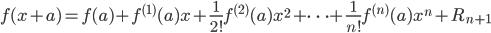 \displaystyle \begin{align} f(x+a) = f(a) + f^{(1)}(a)x + \frac{1}{2!} f^{(2)}(a) x^2 + \cdots + \frac{1}{n!} f^{(n)}(a) x^n + R_{n+1} \end{align}