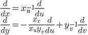 \displaystyle \frac{ d }{ dx } = x_u^{-1} \frac{ d }{ du } \\ \displaystyle \frac{ d }{ dy } = - \frac{ x_v }{ x_u y_v } \frac{ d }{ du } + y_v^{-1} \frac{ d }{ dv }