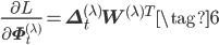 \displaystyle \frac{\partial L}{\partial \mathbf{\Phi}^{(\lambda)}_{t}} = \mathbf{\Delta}^{(\lambda)}_{t}\mathbf{W}^{(\lambda)T} \tag{6}