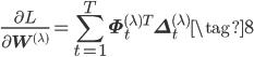 \displaystyle \frac{\partial L}{\partial \mathbf{W}^{(\lambda)}} = \sum_{t=1}^{T} \mathbf{\Phi}^{(\lambda)T}_{t}\mathbf{\Delta}^{(\lambda)}_{t} \tag{8}