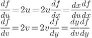 \displaystyle \frac{df}{du} = 2u = 2u \frac{df}{dx} = \frac{dx}{du} \frac{df}{dx} \\ \displaystyle \frac{df}{dv} = 2v = 2v \frac{df}{dy} = \frac{dy}{dv} \frac{df}{dy}