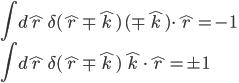 \displaystyle \int d\hat{r} \, \delta( \hat{ r } \mp \hat{ k } ) \, ( \mp \hat{k} ) \cdot \hat{r} = -1 \\ \int d\hat{r} \, \delta( \hat{ r } \mp \hat{ k } ) \, \hat{k} \cdot \hat{r} = \pm 1