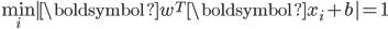 \displaystyle \min_i |\boldsymbol{w}^T \boldsymbol{x}_i + b| = 1