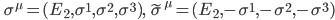\displaystyle \qquad \sigma^{\mu} = (E_2, \sigma^1, \sigma^2, \sigma^3),\quad  \tilde{\sigma}^{\mu} = (E_2, -\sigma^1, -\sigma^2, -\sigma^3)
