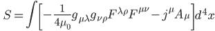 \displaystyle \qquad S = \int \left[ - \frac{1}{4 \mu_0} g_{\mu \lambda} g_{\nu \rho} F^{\lambda \rho} F^{\mu \nu} - j^{\mu} A_\mu \right] d^4 x
