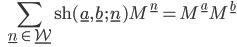 \displaystyle \qquad \sum_{\underline{n} \in \underline{\mathcal{W} } } \mathrm{sh} (\underline{a}, \underline{b}; \underline{n}) M^{\underline{n}} = M^{\underline{a}} M^{\underline{b}}
