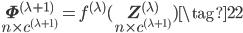 \displaystyle \underset{n \times c^{(\lambda+1)}}{\mathbf{\Phi}^{(\lambda+1)}} = f^{(\lambda)}(\underset{n \times c^{(\lambda+1)}}{\mathbf{Z}^{(\lambda)}}) \tag{22}