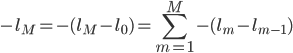 \displaystyle -l _ M = -(l _ M - l _ 0) = \sum _ {m = 1} ^ {M} -(l _ m - l _ {m - 1})