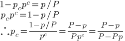 \displaystyle 1 - p_c p^c = p / P \\ \displaystyle p_c p^c = 1 - p /P \\ \displaystyle \therefore p_c = \frac{ 1 - p /P }{ p^c } = \frac{ P - p }{ P p^c } = \frac{ P - p }{ P - P p}