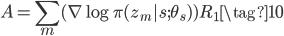\displaystyle A = \sum _ m (\nabla \log \pi(z _ {m}|s; \theta _ s)) R _ 1 \tag{10}
