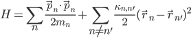 \displaystyle H = \sum_n \frac{\vec p_n \cdot \vec p_n}{2m_n} + \sum_{n \neq n'} \frac{\kappa_{n,n'}}{2}( \vec r_n - \vec r_{n'} )^2