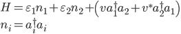 \displaystyle H = \varepsilon_1 n_1 + \varepsilon_2 n_2 + \left( v a_1^\dagger a_2 + v^* a_2^\dagger a_1 \right) \\ \displaystyle n_i = a_i^\dagger a_i