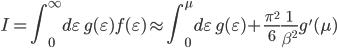 \displaystyle I = \int^{\infty}_0 d\varepsilon \, g( \varepsilon ) f( \varepsilon )   \approx \int^{\mu}_0 d\varepsilon \, g( \varepsilon ) + \frac{ \pi^2 }{ 6 } \frac{ 1 }{ \beta^2 } g'( \mu )