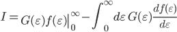 \displaystyle I = \left. G( \varepsilon ) f( \varepsilon ) \right|^\infty_0 - \int^\infty_0 d\varepsilon \, G( \varepsilon ) \frac{ d f( \varepsilon )}{ d \varepsilon }