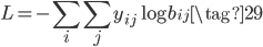 \displaystyle L = -\sum_{i} \sum_{j} y_{ij} \log{b_{ij}} \tag{29}