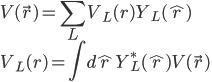 \displaystyle V( \vec{r} ) = \sum_{L} V_L( r ) Y_L( \hat{r} ) \\ \displaystyle V_L( r ) = \int d\hat{r} \, Y^*_L( \hat{r} ) V( \vec{r} )