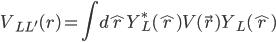 \displaystyle V_{LL'}( r ) = \int d\hat{r} Y^*_L( \hat{r} ) V( \vec{r} ) Y_L( \hat{r} )