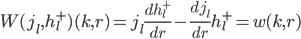 \displaystyle W( j_l, h^+_l )( k, r ) = j_l \frac{ d h^+_l }{ d r } - \frac{ d j_l }{ d r } h^+_l = w( k, r )