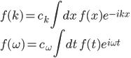 \displaystyle f( k ) = c_k \int dx \, f(x) e^{ - i k x } \\ \displaystyle f( \omega ) = c_\omega \int dt \, f(t) e^{ i \omega t }
