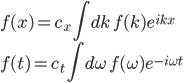 \displaystyle f( x ) = c_x \int dk \, f(k) e^{ i k x } \\ \displaystyle f( t ) = c_t \int d\omega \, f(\omega) e^{ - i \omega t }