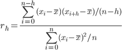 \displaystyle r_h = \frac  {\sum_{i=0}^{n-h} {(x_i - \overline{x})(x_{i+h} - \overline{x}) /  (n - h)}}  {\sum_{i=0}^{n} {(x_i - \overline{x})^{2}} / n}
