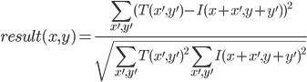 \displaystyle result(x, y) = \frac {\sum_{x', y'} (T(x', y') - I(x + x', y + y'))^2} {\sqrt{\sum_{x', y'} T(x', y')^2 \sum_{x', y'} I(x + x', y + y')^2}}