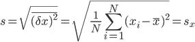 \displaystyle s = \sqrt{ \overline{ ( \delta x )^2 }  } = \sqrt{ \frac{ 1 }{ N } \sum^N_{ i = 1} ( x_i - \bar{x} )^2  } = s_x