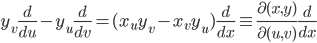 \displaystyle y_v \frac{ d }{ d u } - y_u \frac{ d }{ d v } = ( x_u y_v - x_v y_u ) \frac{ d }{ d x } \equiv \frac{ \partial ( x, y ) }{ \partial ( u, v ) } \frac{ d }{ d x }