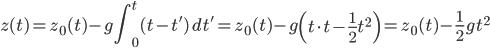 \displaystyle z( t ) = z_0( t ) - g \int^{t}_0( t - t' ) \, dt' = z_0( t ) - g \left( t \cdot t - \frac{1}{2} t^2 \right)   = z_0( t ) - \frac{ 1 }{ 2 } g t^2