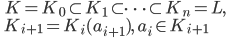 \displaystyle  \qquad K = K_0 \subset K_1 \subset \dots \subset K_n = L,\\ \displaystyle \qquad K_{i+1} = K_i (a_{i+1} ), \quad a_i \in K_{i+1}