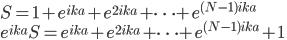 \displaystyle   S = 1 + e^{ i k a } + e^{ 2 i k a} + \cdots + e^{ ( N - 1 ) i k a } \\ \displaystyle   e^{ i k a } S = e^{ i k a } + e^{ 2 i k a} + \cdots + e^{ ( N - 1 ) i k a } + 1 \\