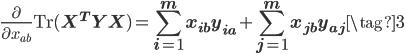 \displaystyle \frac{\partial}{\partial x_{ab}} \mathrm{Tr} (\mathbf X^{T} \mathbf Y \mathbf X) = \sum_{i=1}^{m}x_{ib}y_{ia}+\sum_{j=1}^{m}x_{jb}y_{aj} \tag{3}