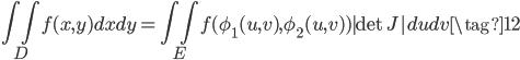\displaystyle \iint_{D} f(x,y)dxdy = \iint_{E}f(\phi_1(u,v),\phi_2(u,v))| \det J |  dudv \tag{12}